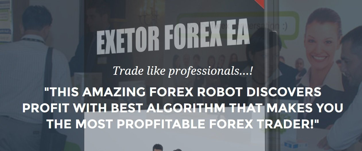 Exetor Forex EA Review - The Most Profitable FX Expert Advisor For Metatrader 4 (MT4) Platform And Very Reliable Forex Trading Robot On Market